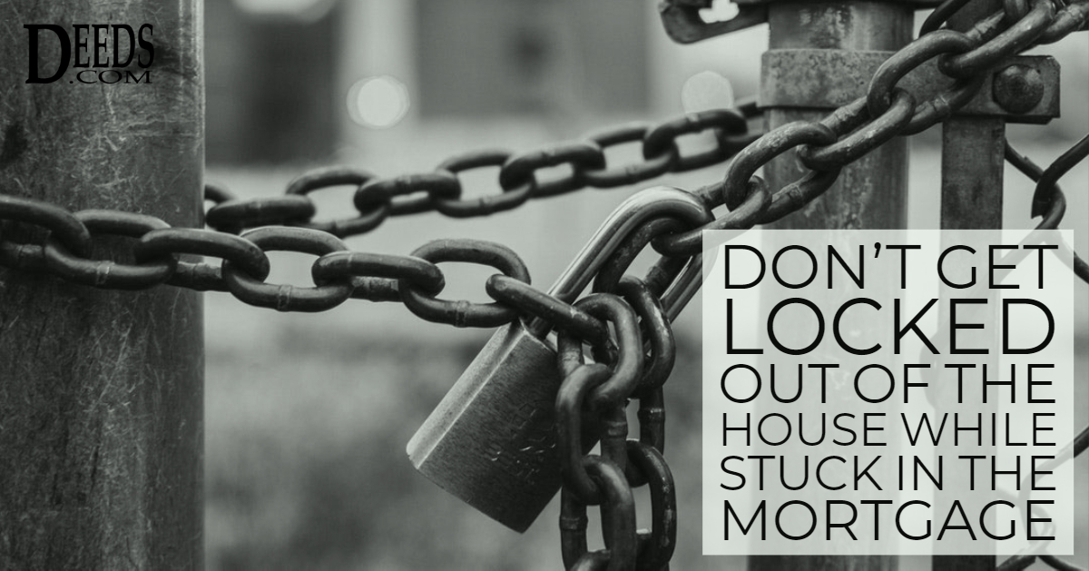 Don't get locked out of the house while stuck in the mortgage