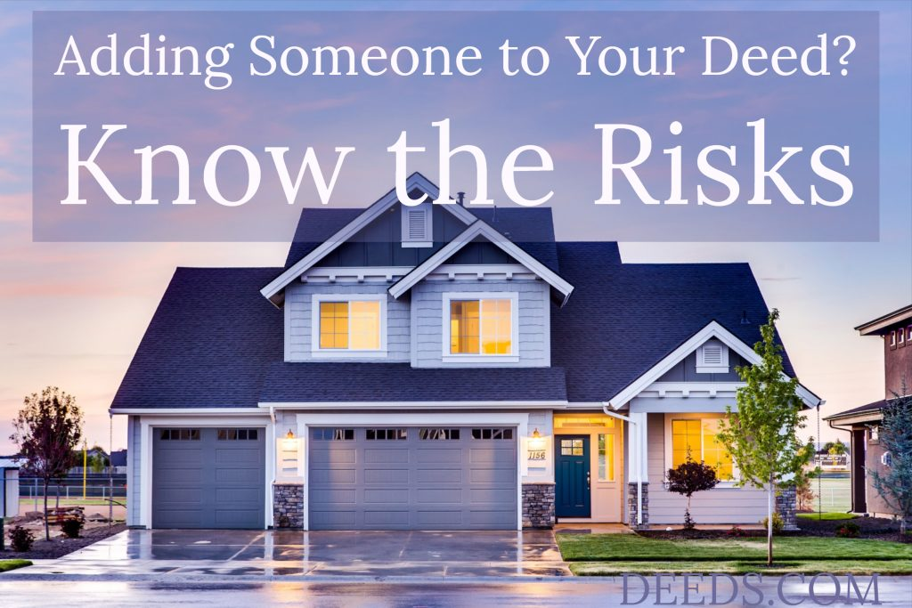 Image of a house. Captioned: Adding Someone to Your Deed? Know the Risks
