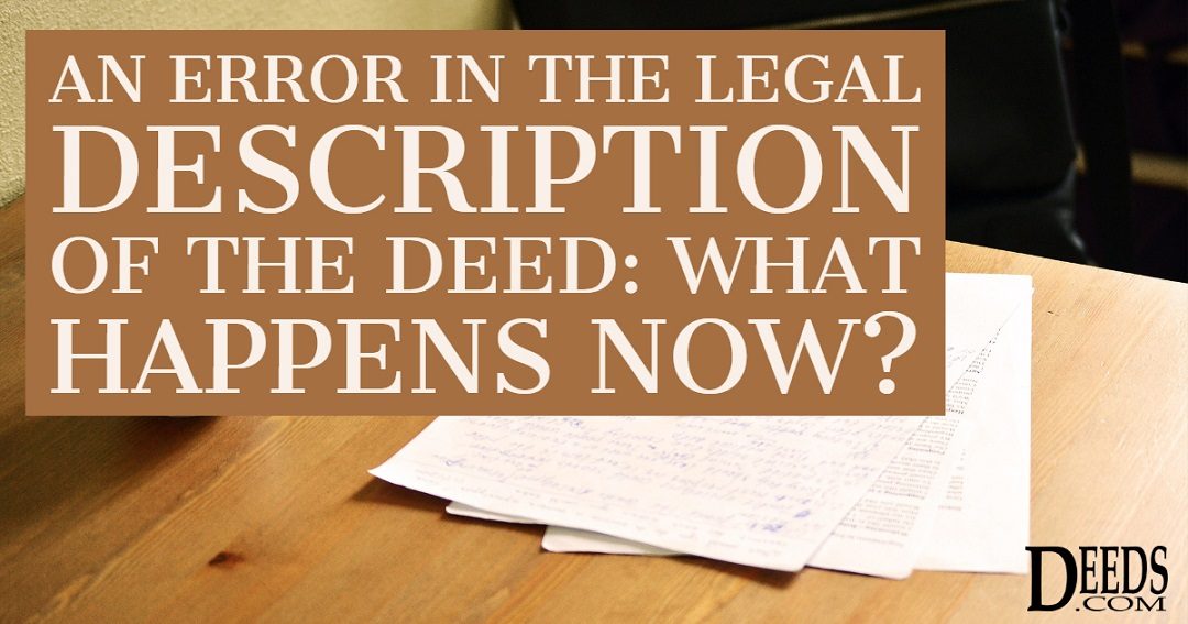 An Error in the Legal Description of the Deed: What Happens Now?