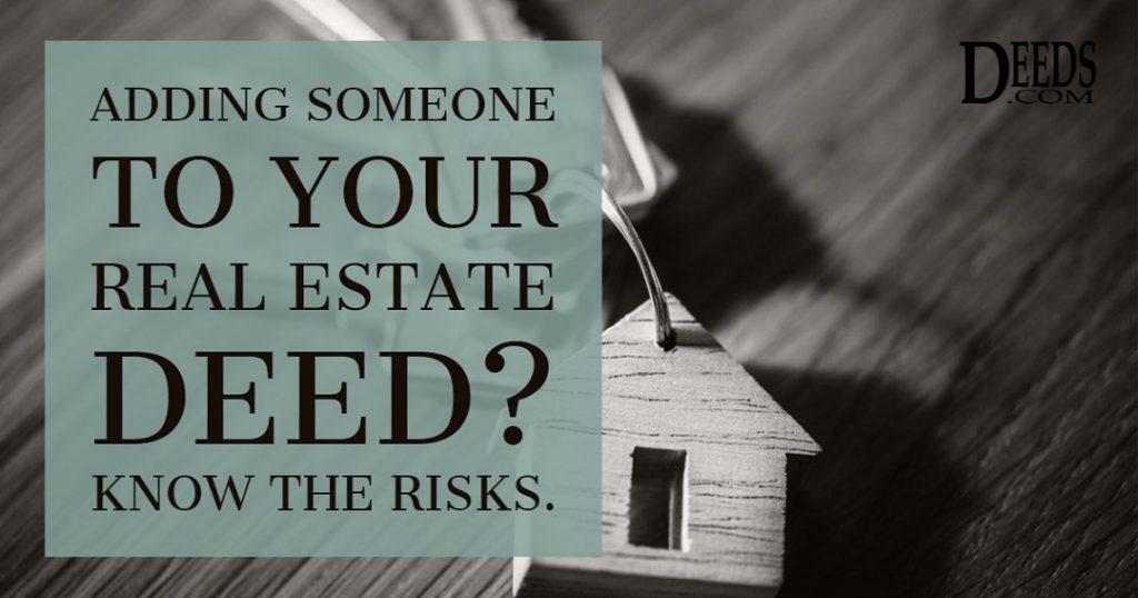 Know the risks of adding someone to your real estate deed.