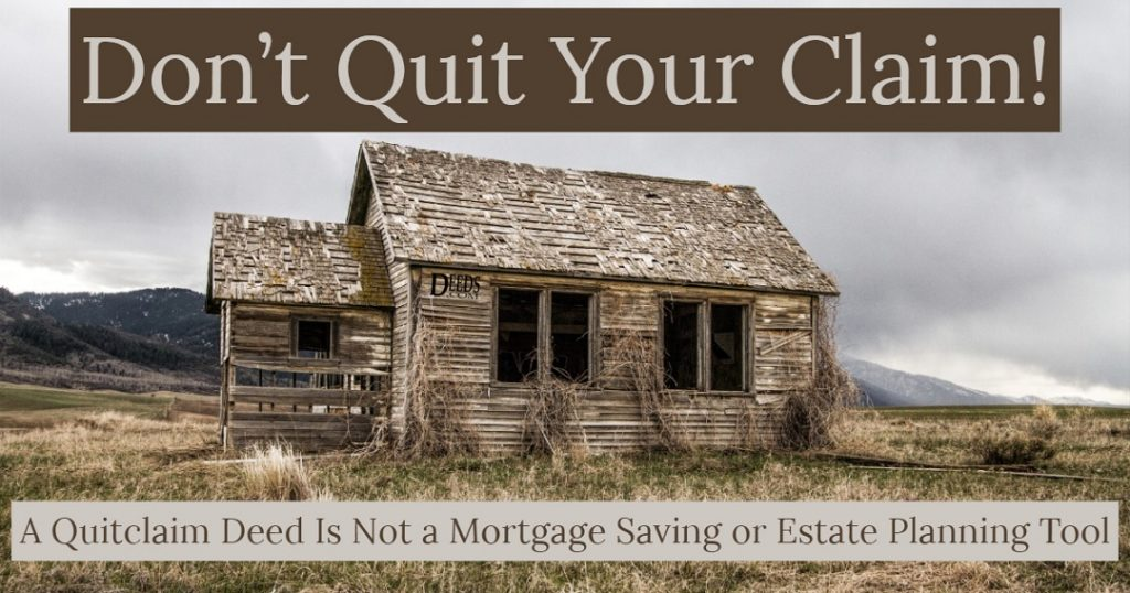 Image of an old run down house with a cloudy background. Captioned: Don't Quit Your Claim! A quitclaim deed is not a mortgage saving or estate planning tool.