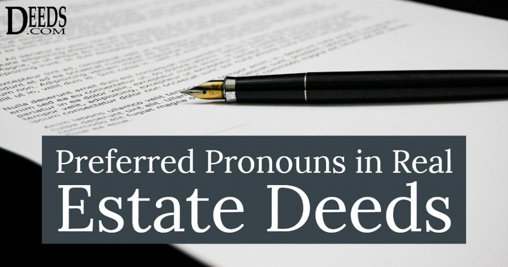 Image of a legal document and pen. Captioned: Preferred Pronouns in Real Estate Deeds