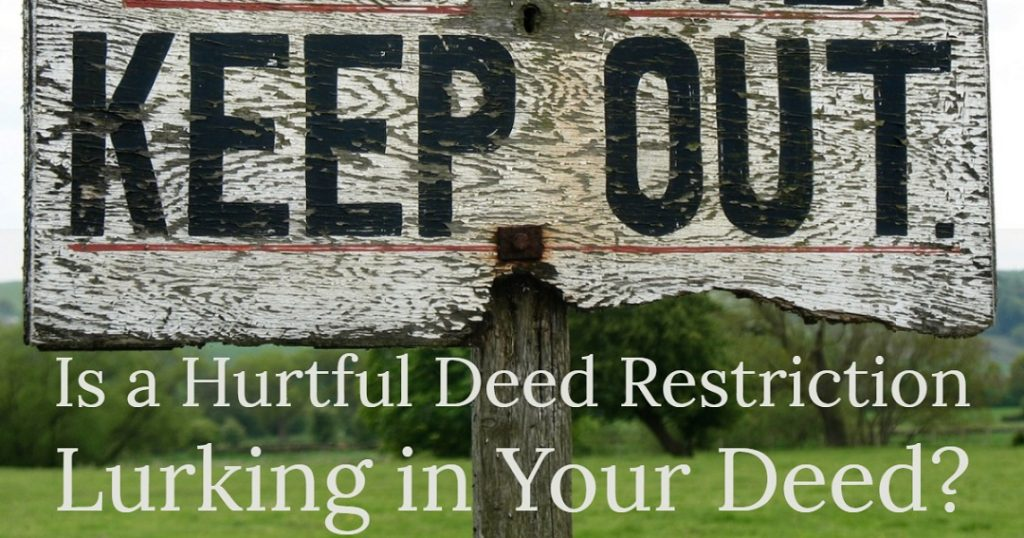 Image of an old, weathered keep out sign made out of wood. Captioned: Is a Hurtful Deed Restriction Lurking in Your Deed?