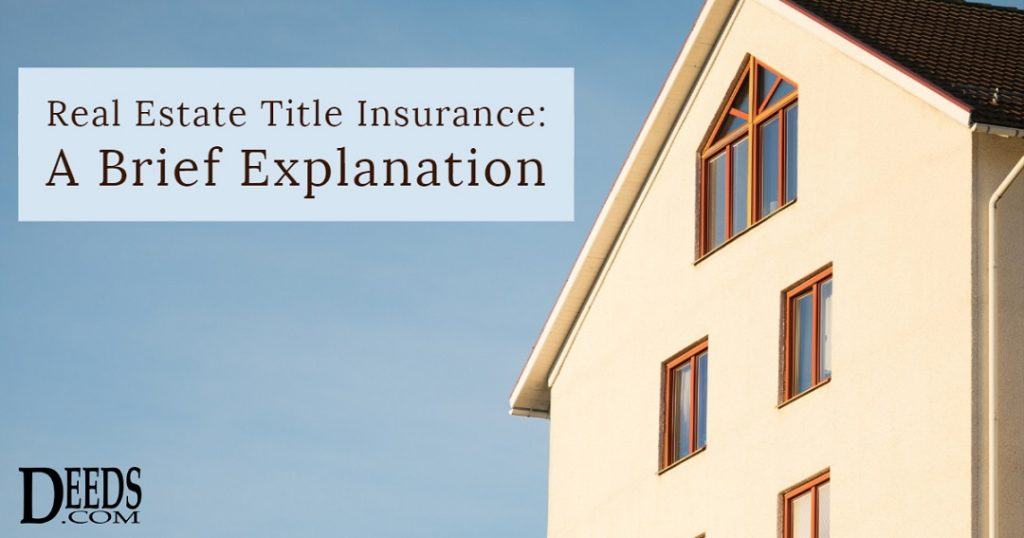 Image of a house with a blue sky background. Captioned: Real Estate Title Insurance, A Brief Explanation.