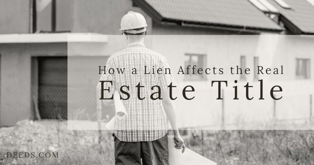 Image of a house in the background with a construction worker in a hardhat holing building plans. Captioned: How a Lien Affects the Real Estate Title.