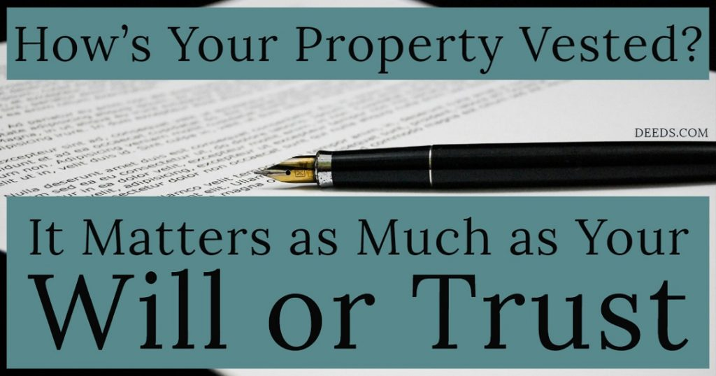 Image of an ink pen on a legal document. Captioned: How's Your Property Vested? It Matters as Much as Your Will or Trust.