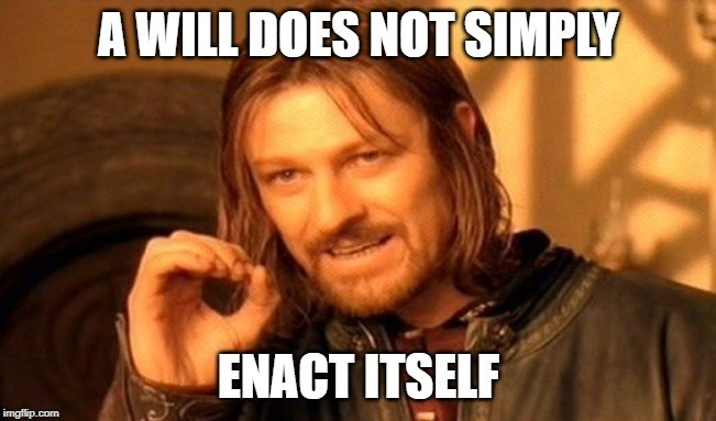 Image (Meme) of a male person with long hair captioned: A Will Does Not Simply Enact Itself.