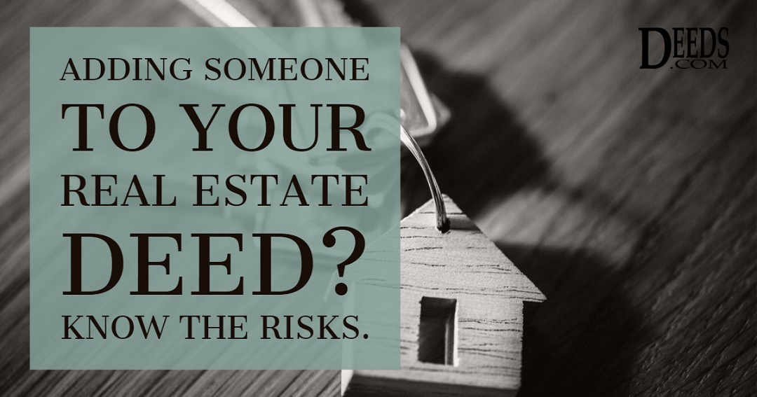 Know the risks of adding someone to your deed